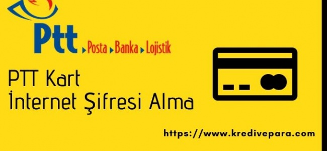 PTT Kart İnternet Şifresi Alma