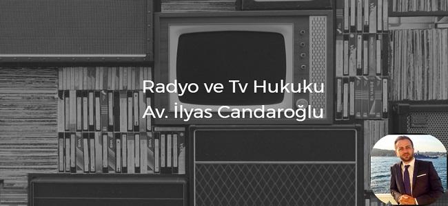Av. İlyas Candaroğlu ile Radyo ve TV Hukuku hakkında bilgiler