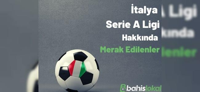 İtalya Serie A Ligi Hakkında Merak Edilenler